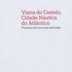 Viana do Castelo, Cidade Náutica do Atlântico – Princesa com rio e mar em fundo