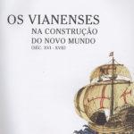 Os Vianenses na construção do novo Mundo   séc. XVI – XVII