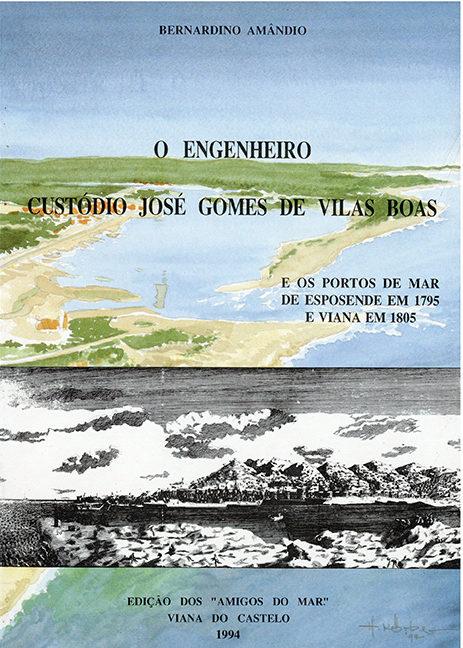 O engenheiro Custódio José Gomes de Vilas Boas e os portos de mar de Esposende em 1795 e Viana em 1805