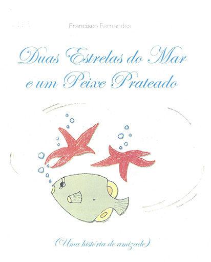 Duas estrelas do mar e um peixe prateado (uma história de amizade)
