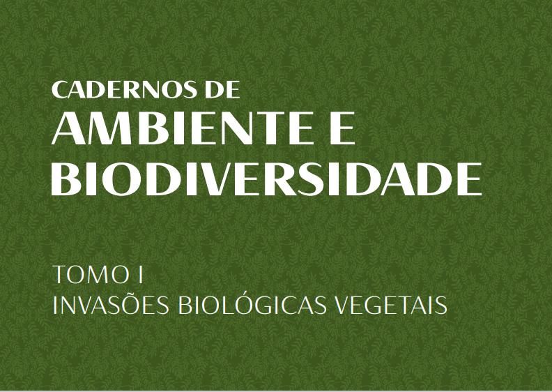 Cadernos de Ambiente e Biodiversidade – Tomo I: Invasões Biológicas Vegetais